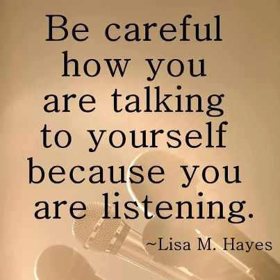 "Quote stating ""Be careful how you are talking to yourself because you are listening"" by Lisa M. Hayes in black text with a brown background with"